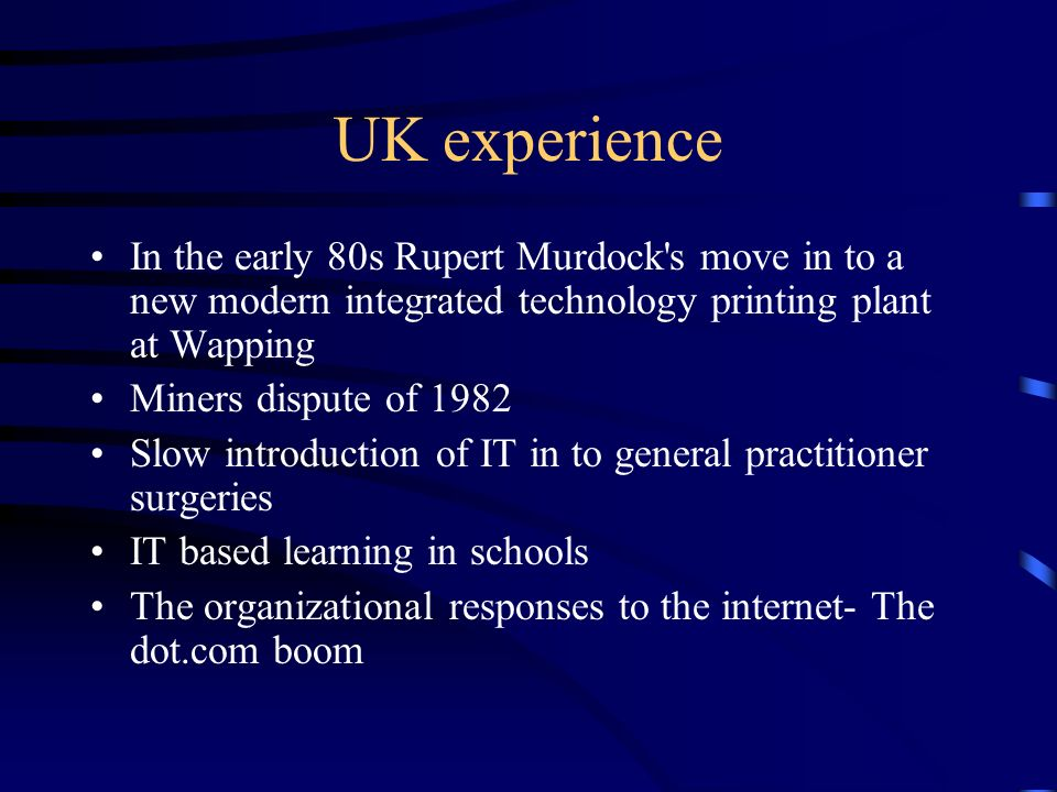 UK experience In the early 80s Rupert Murdock s move in to a new modern integrated technology printing plant at Wapping.