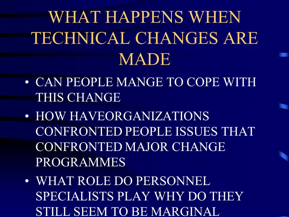 WHAT HAPPENS WHEN TECHNICAL CHANGES ARE MADE