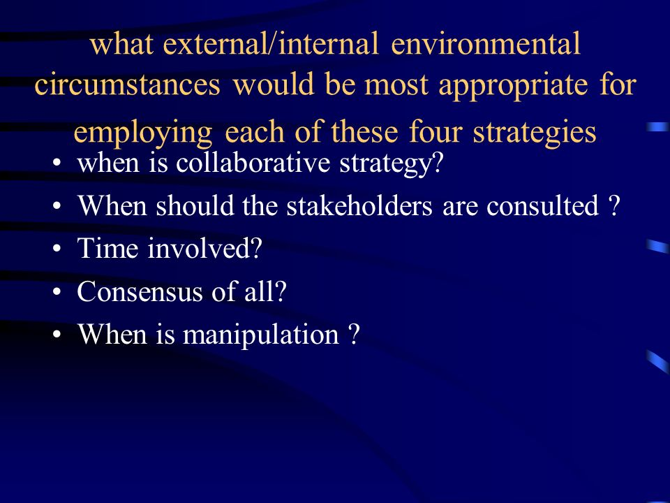 what external/internal environmental circumstances would be most appropriate for employing each of these four strategies