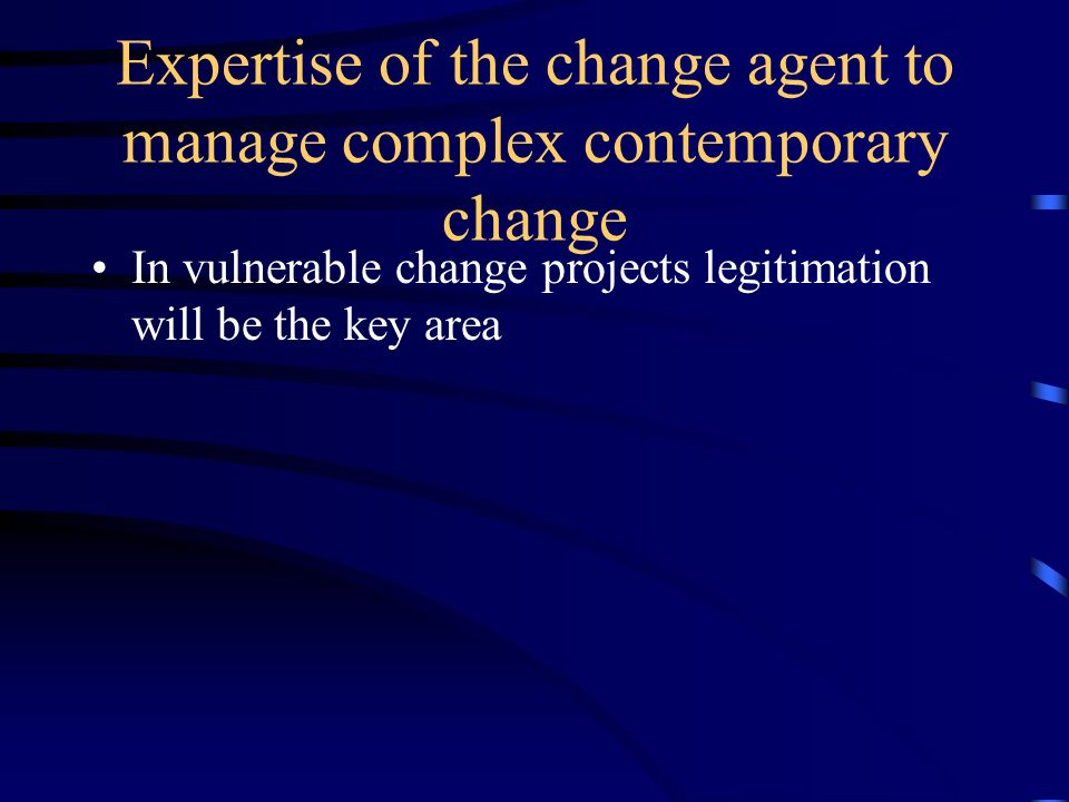 Expertise of the change agent to manage complex contemporary change