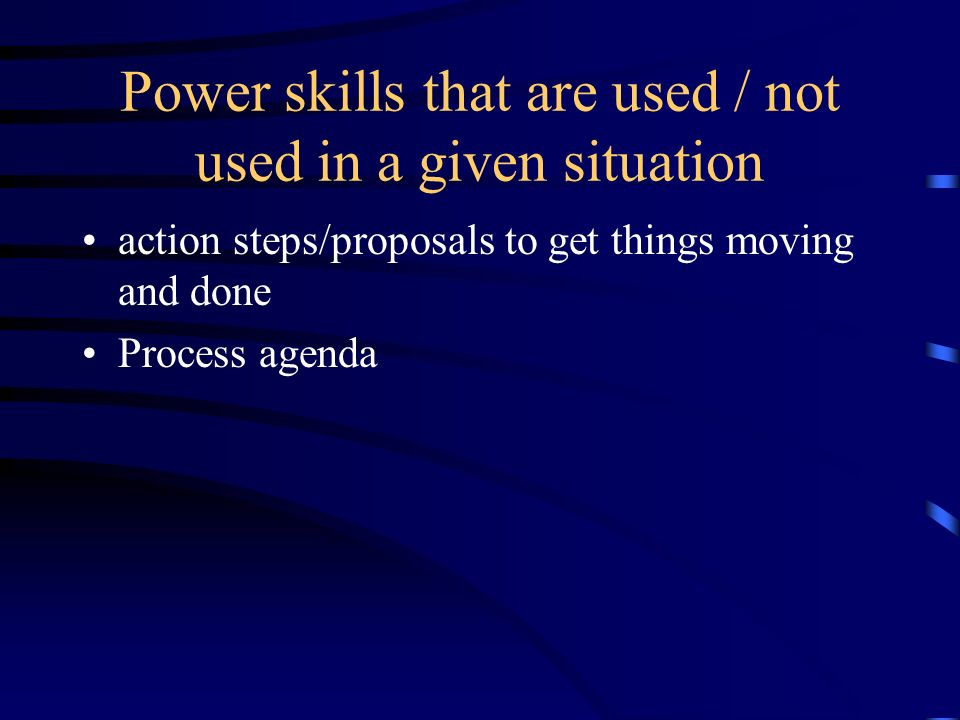 Power skills that are used / not used in a given situation