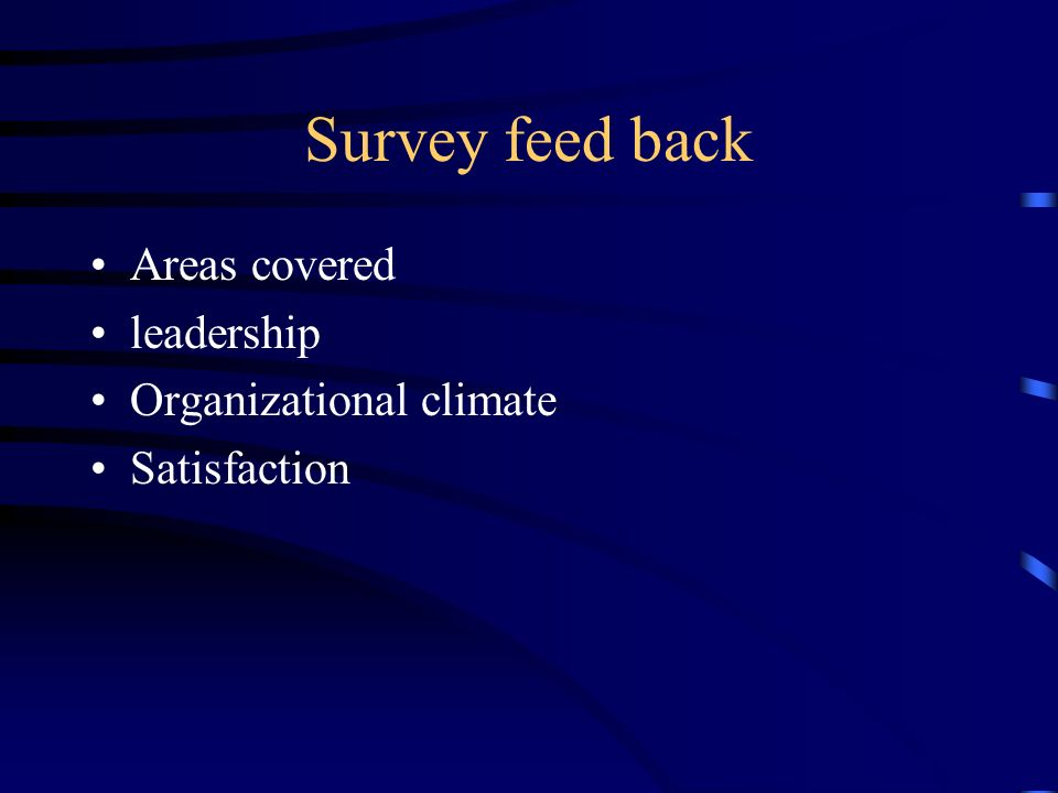 Survey feed back Areas covered leadership Organizational climate