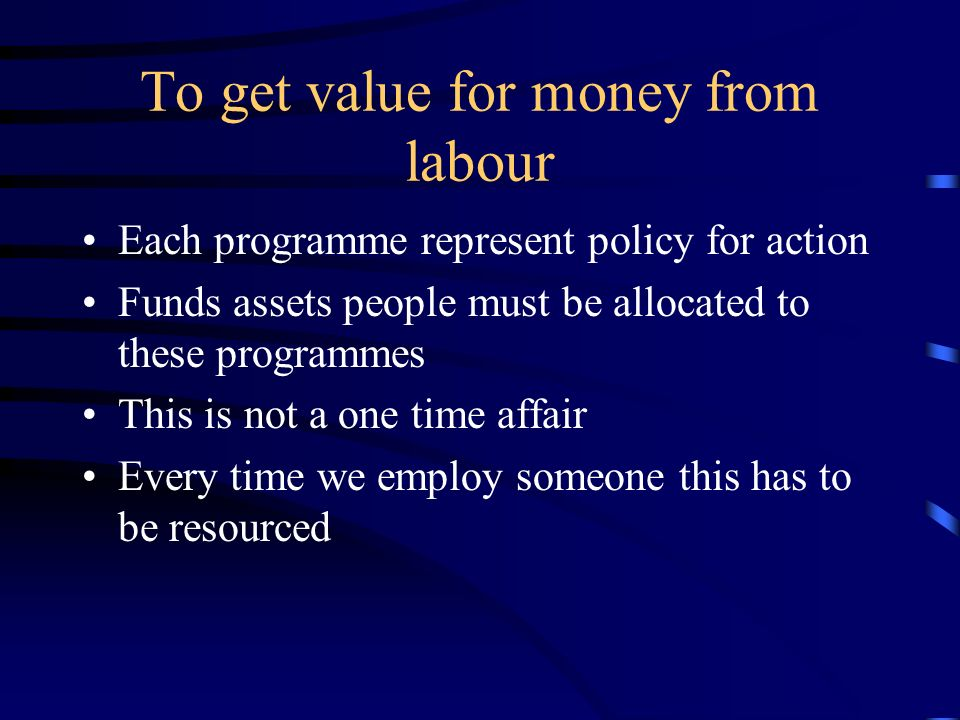 To get value for money from labour