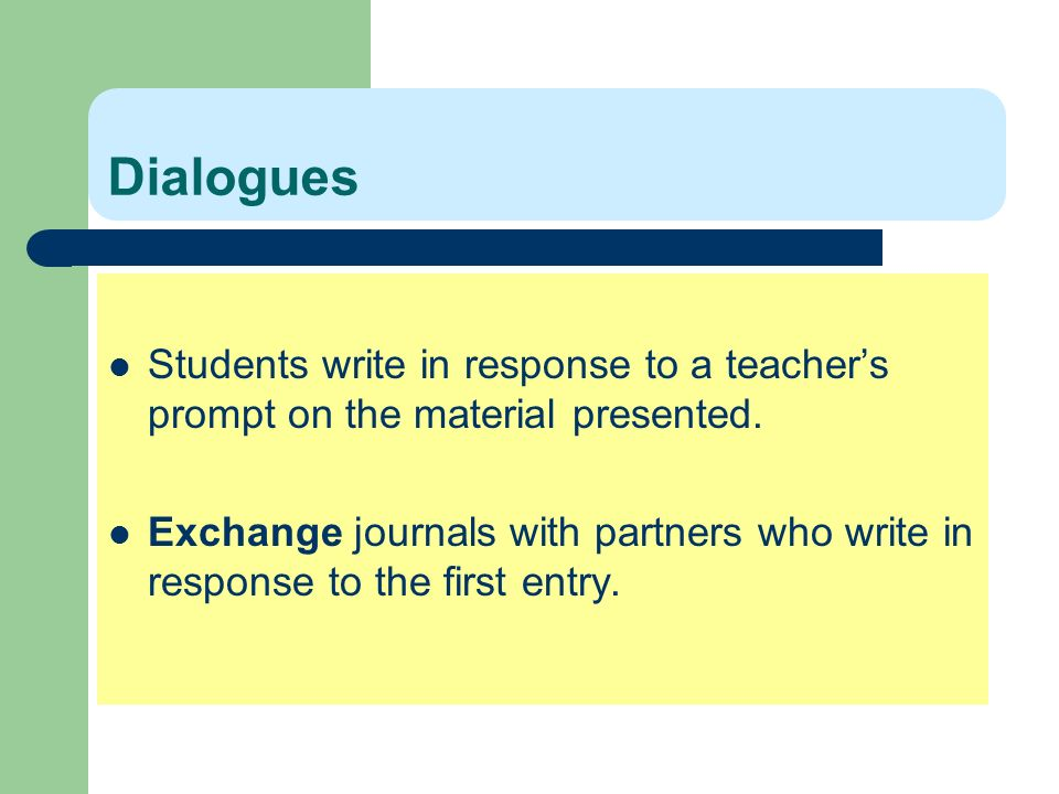 Dialogues Students write in response to a teacher's prompt on the material presented.
