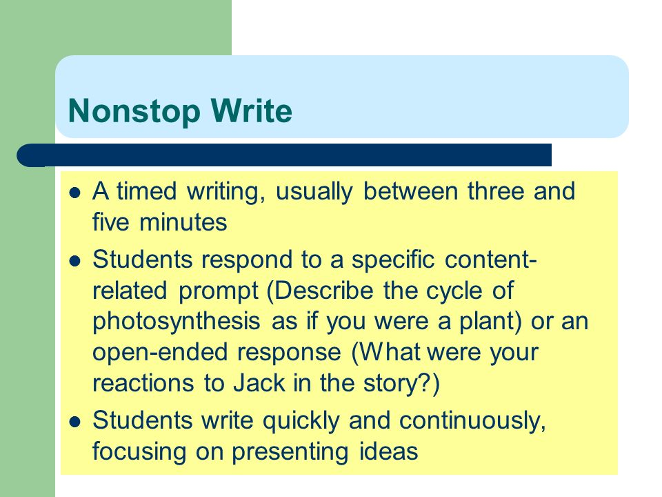 Nonstop Write A timed writing, usually between three and five minutes