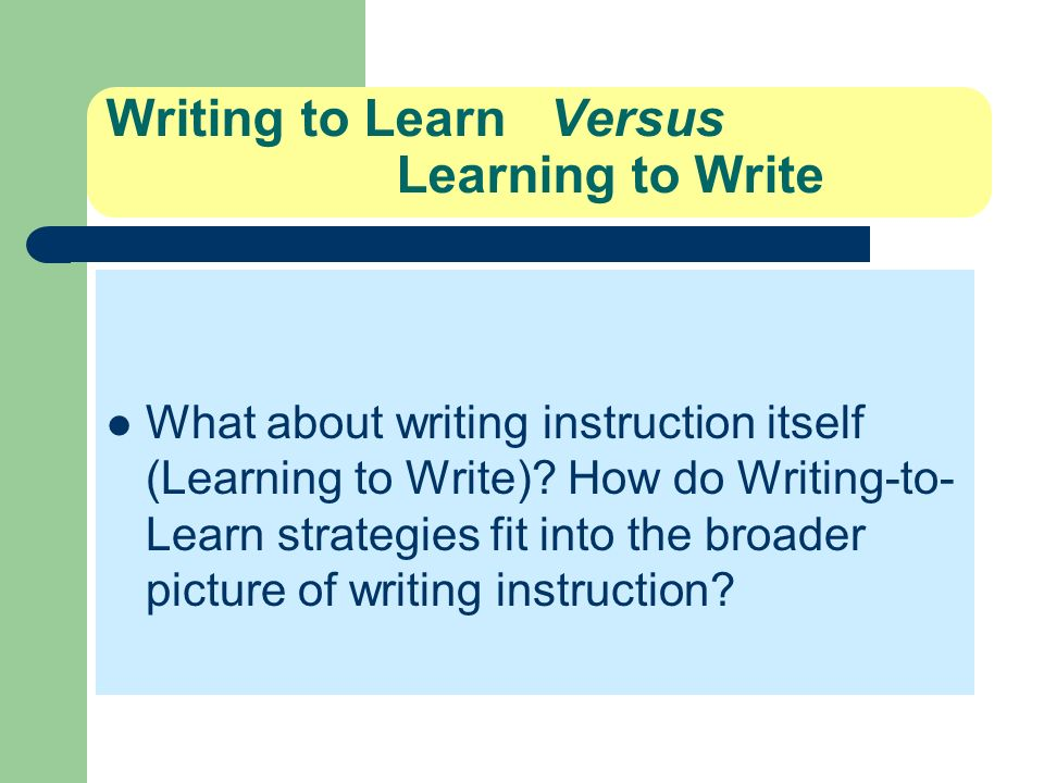 Writing to Learn Versus Learning to Write