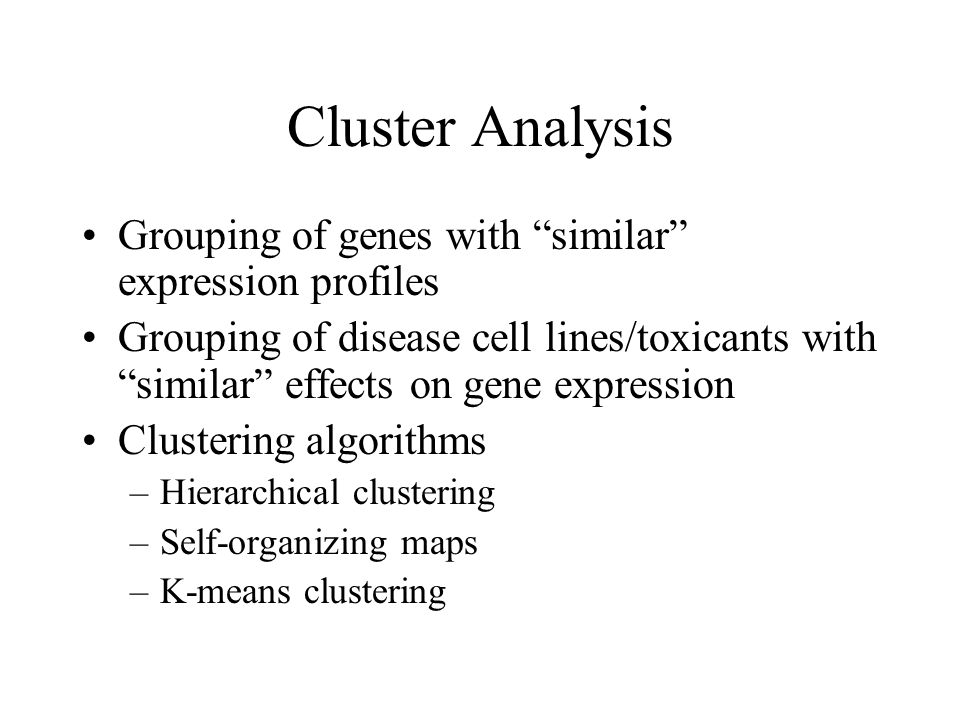 Cluster Analysis Grouping of genes with similar expression profiles
