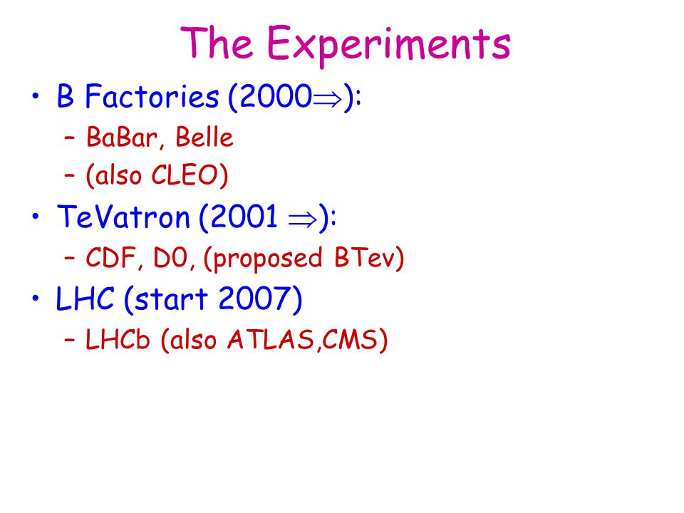 The Experiments B Factories (2000): TeVatron (2001 ):