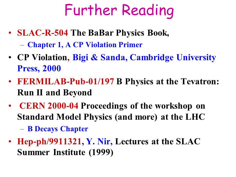 Further Reading SLAC-R-504 The BaBar Physics Book,