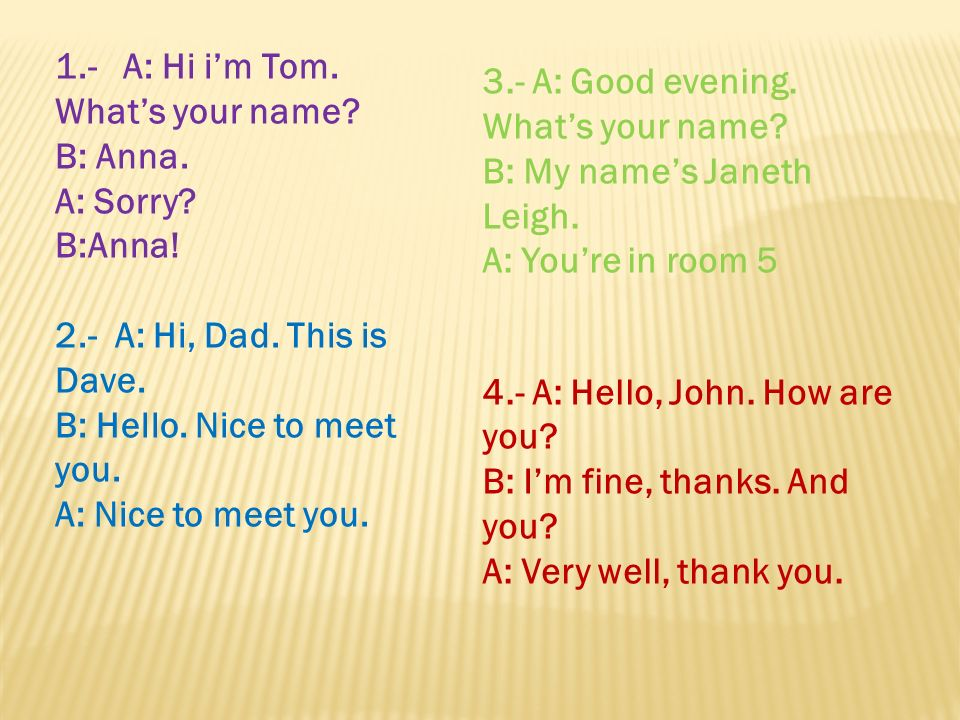 1.- A: Hi i'm Tom. What's your name