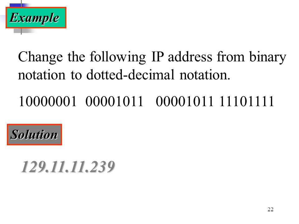 Example Change the following IP address from binary notation to dotted-decimal notation. 10000001 00001011 00001011 11101111.