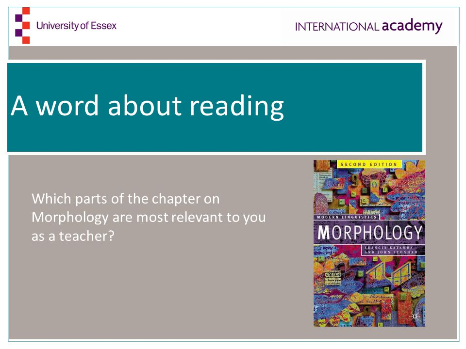 A word about reading Which parts of the chapter on Morphology are most relevant to you as a teacher