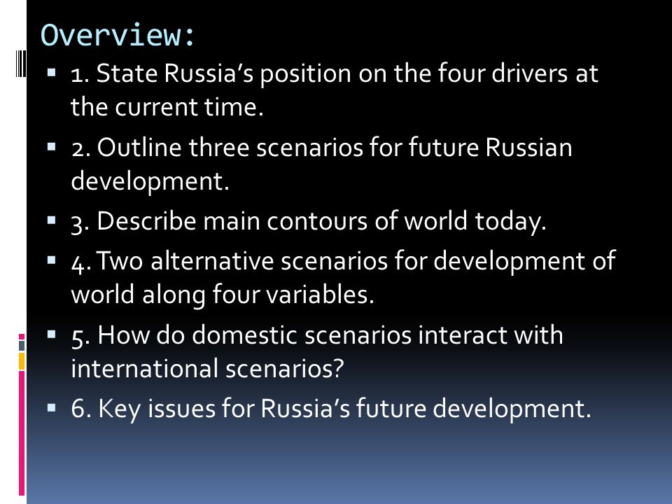 Overview: 1. State Russia's position on the four drivers at the current time. 2. Outline three scenarios for future Russian development.