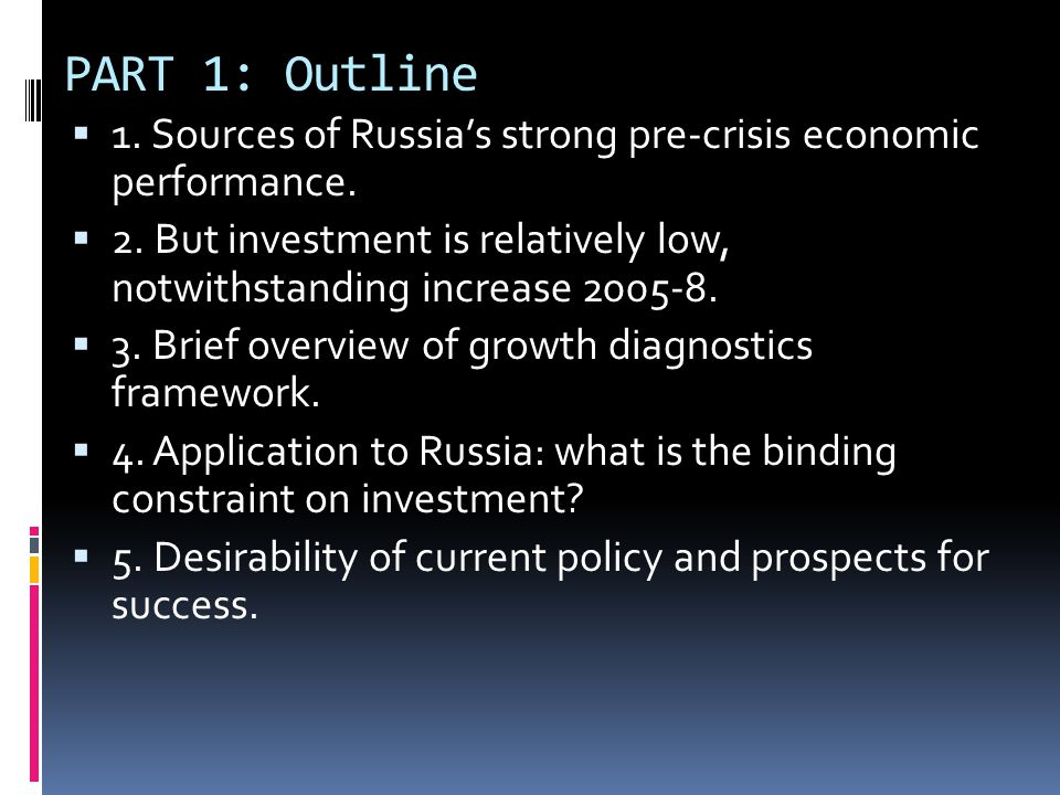 PART 1: Outline 1. Sources of Russia's strong pre-crisis economic performance.