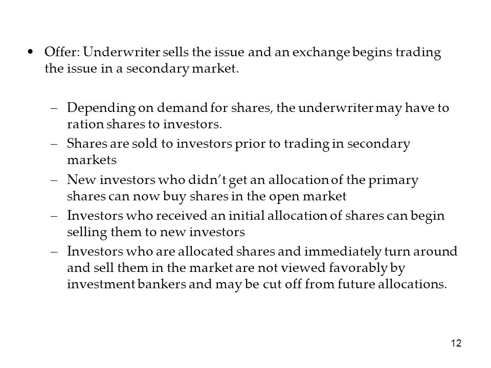 Offer: Underwriter sells the issue and an exchange begins trading the issue in a secondary market.