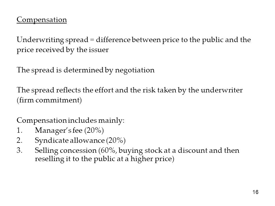 Compensation Underwriting spread = difference between price to the public and the. price received by the issuer.