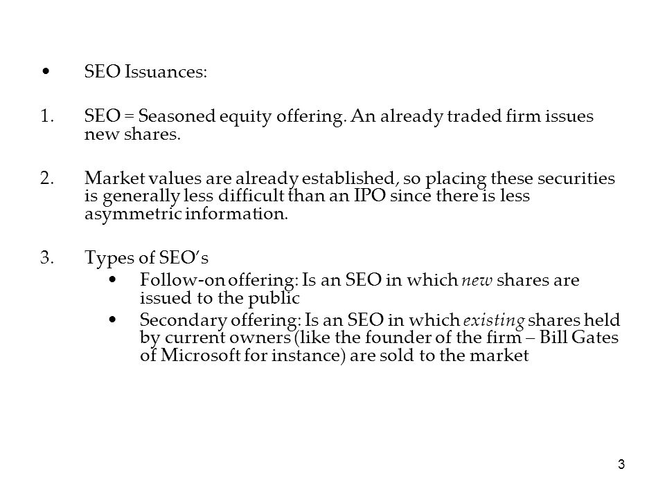 SEO Issuances: SEO = Seasoned equity offering. An already traded firm issues new shares.