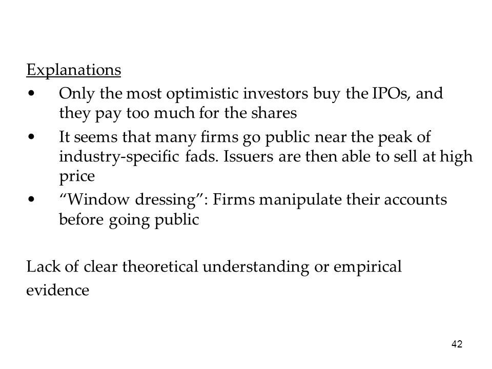 Explanations Only the most optimistic investors buy the IPOs, and they pay too much for the shares.