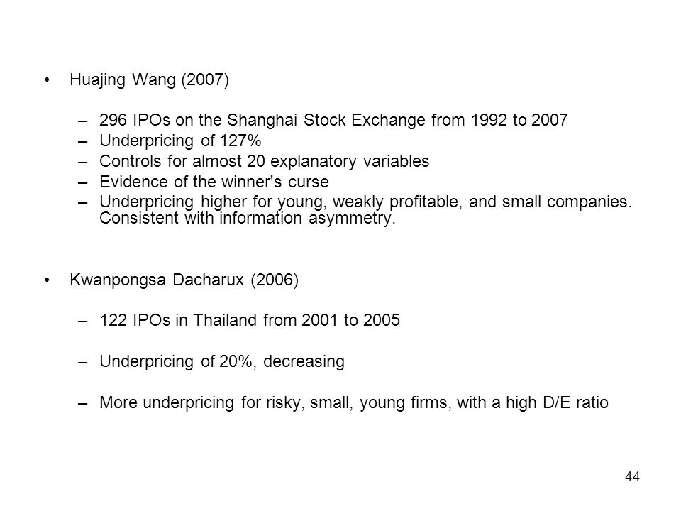 Huajing Wang (2007) 296 IPOs on the Shanghai Stock Exchange from 1992 to 2007. Underpricing of 127%