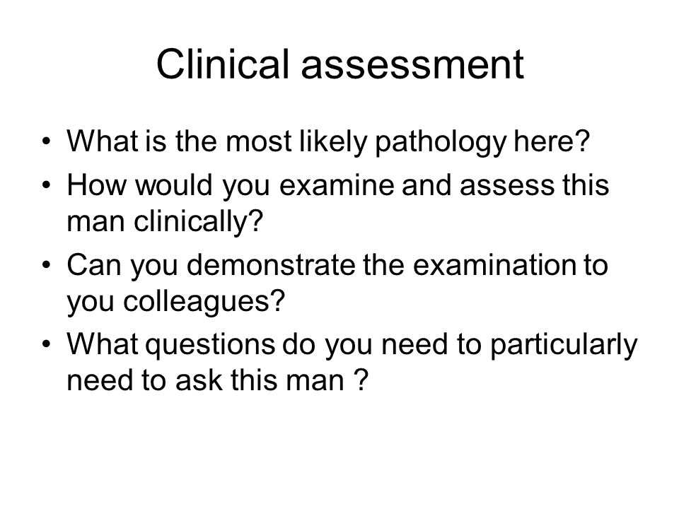 Clinical assessment What is the most likely pathology here
