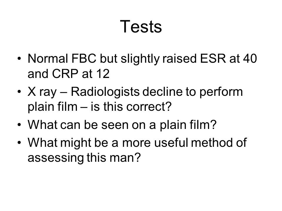 Tests Normal FBC but slightly raised ESR at 40 and CRP at 12