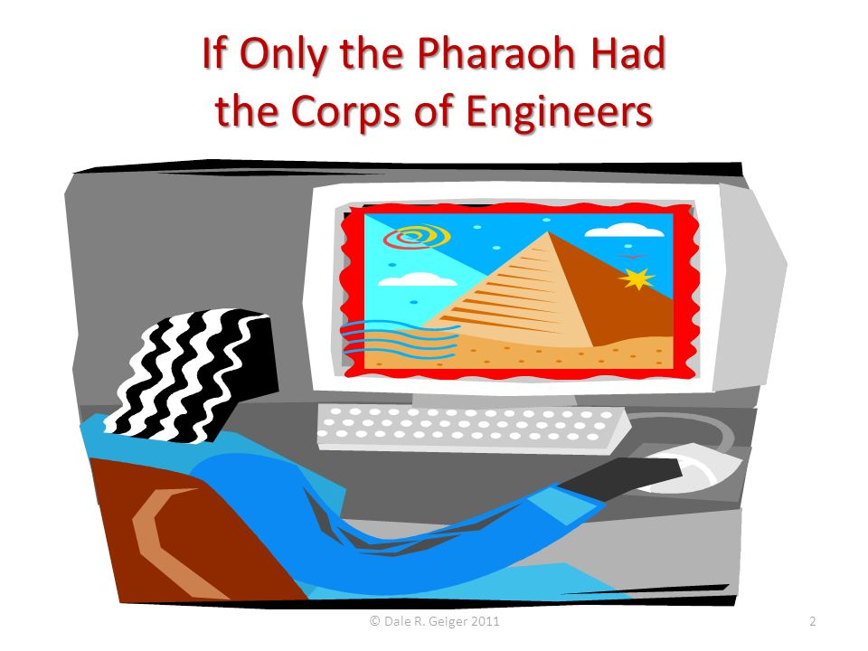 If Only the Pharaoh Had the Corps of Engineers