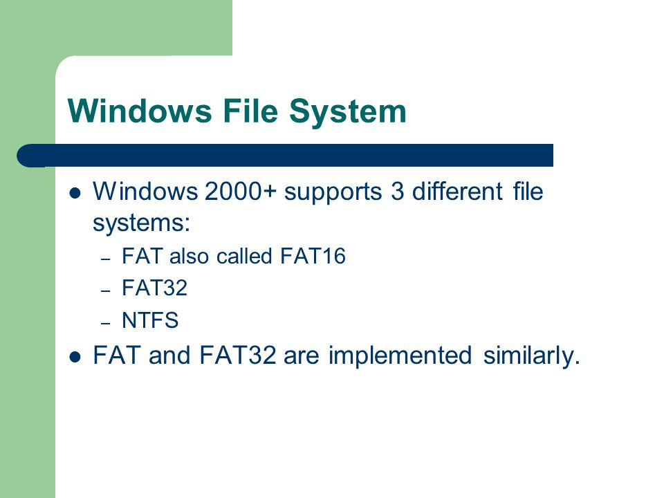 Windows File System Windows 2000+ supports 3 different file systems: