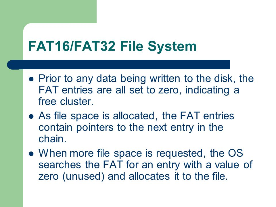 FAT16/FAT32 File System Prior to any data being written to the disk, the FAT entries are all set to zero, indicating a free cluster.