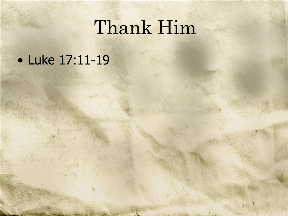 Thank Him Luke 17:11-19