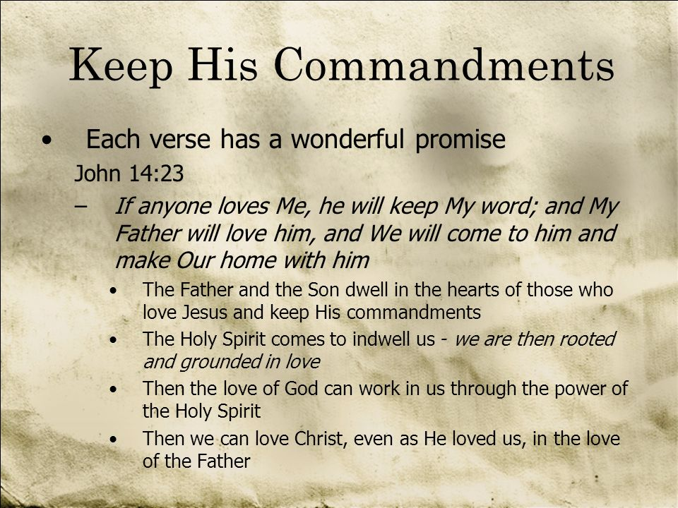 Keep His Commandments Each verse has a wonderful promise John 14:23