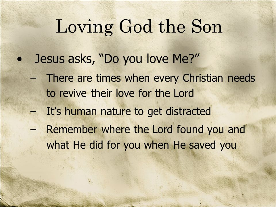 Loving God the Son Jesus asks, Do you love Me