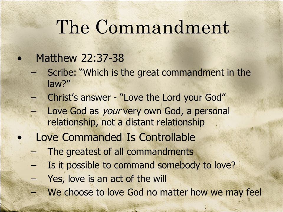 The Commandment Matthew 22:37-38 Love Commanded Is Controllable
