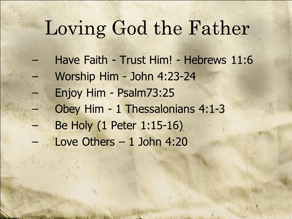 Loving God the Father Have Faith - Trust Him! - Hebrews 11:6