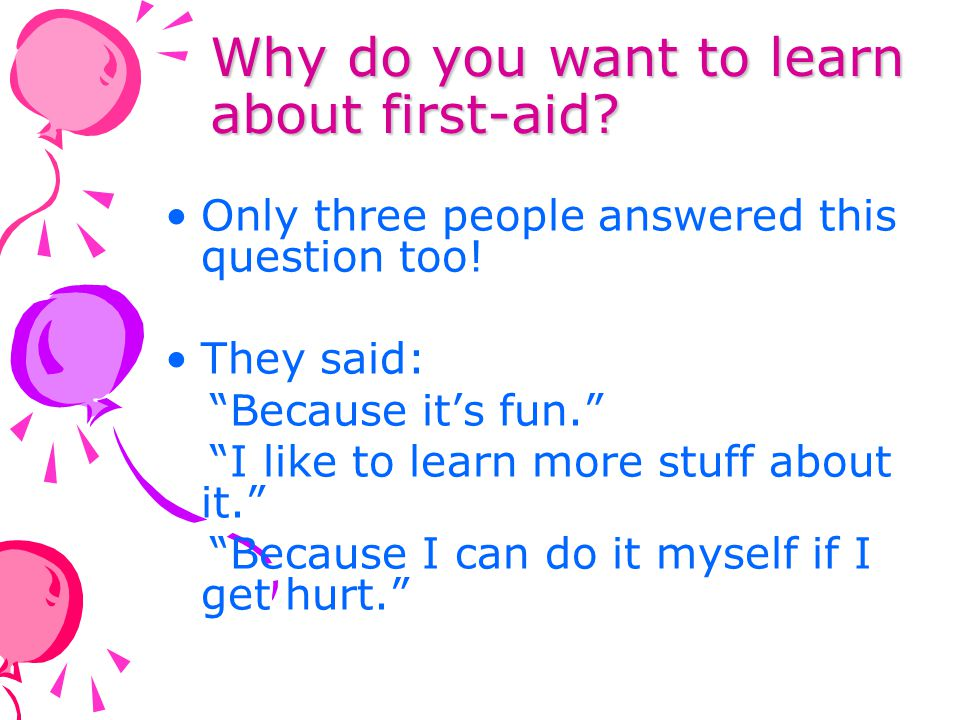 Why do you want to learn about first-aid