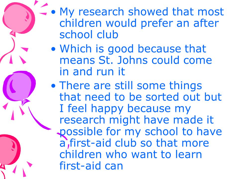 My research showed that most children would prefer an after school club
