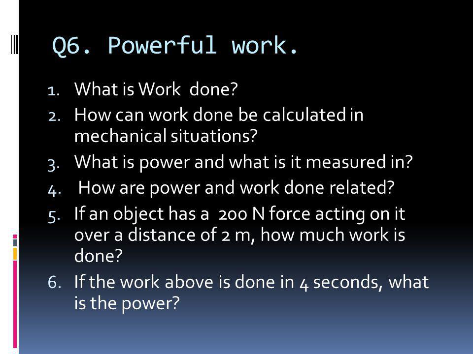Q6. Powerful work. What is Work done