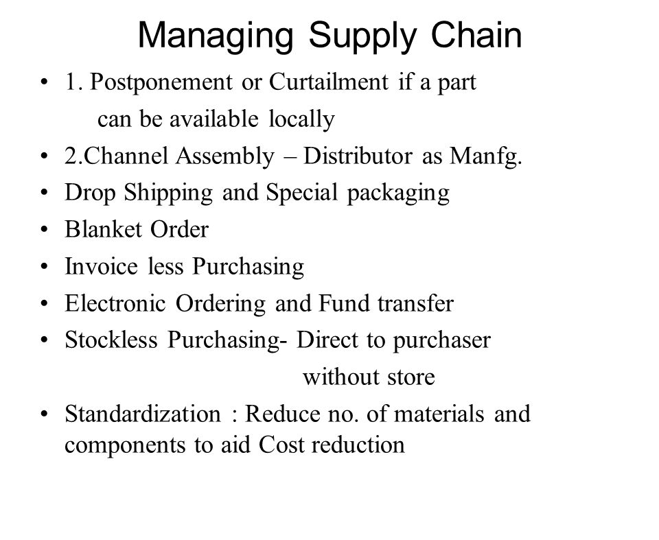 Managing Supply Chain 1. Postponement or Curtailment if a part