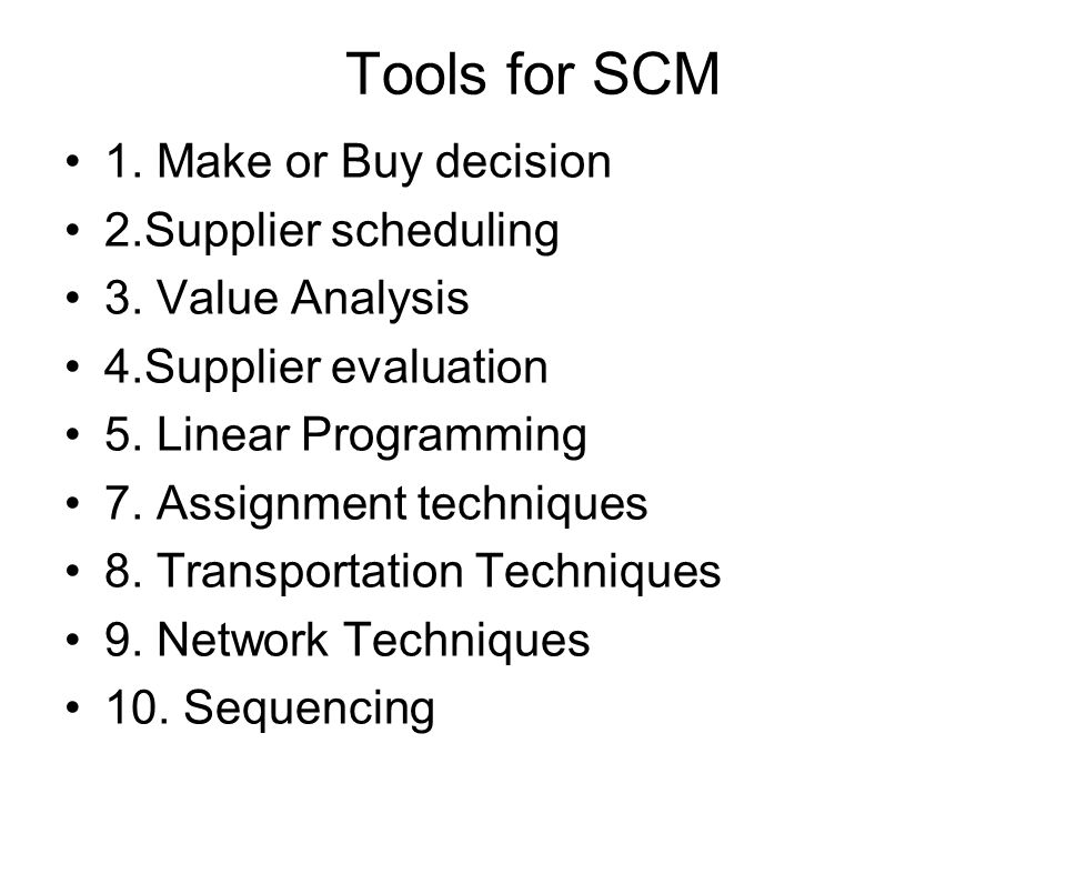 Tools for SCM 1. Make or Buy decision 2.Supplier scheduling