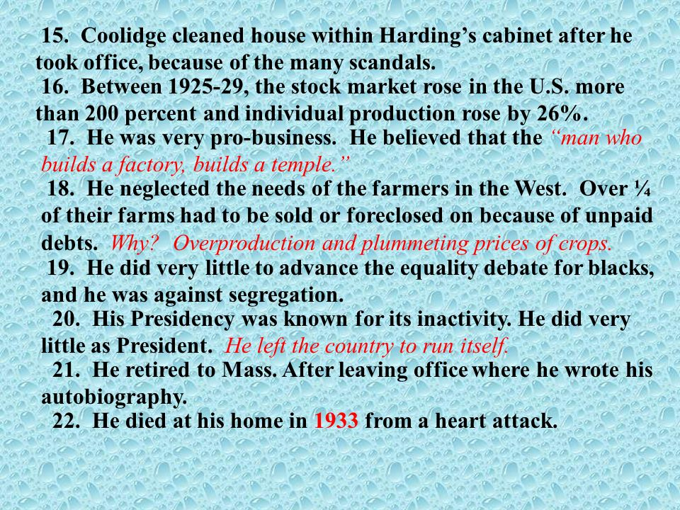15. Coolidge cleaned house within Harding's cabinet after he took office, because of the many scandals.