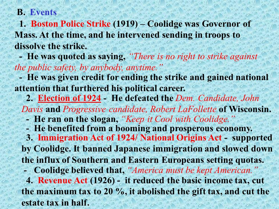 B. Events 1. Boston Police Strike (1919) – Coolidge was Governor of Mass. At the time, and he intervened sending in troops to dissolve the strike.