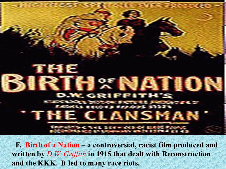 F. Birth of a Nation – a controversial, racist film produced and written by D.W.