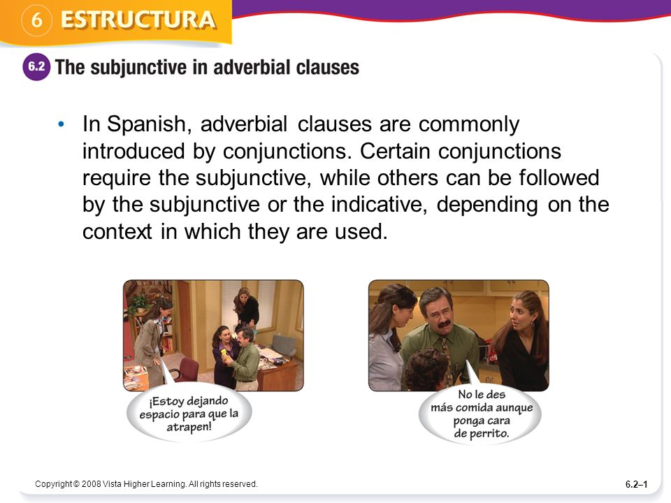 In Spanish, adverbial clauses are commonly introduced by conjunctions