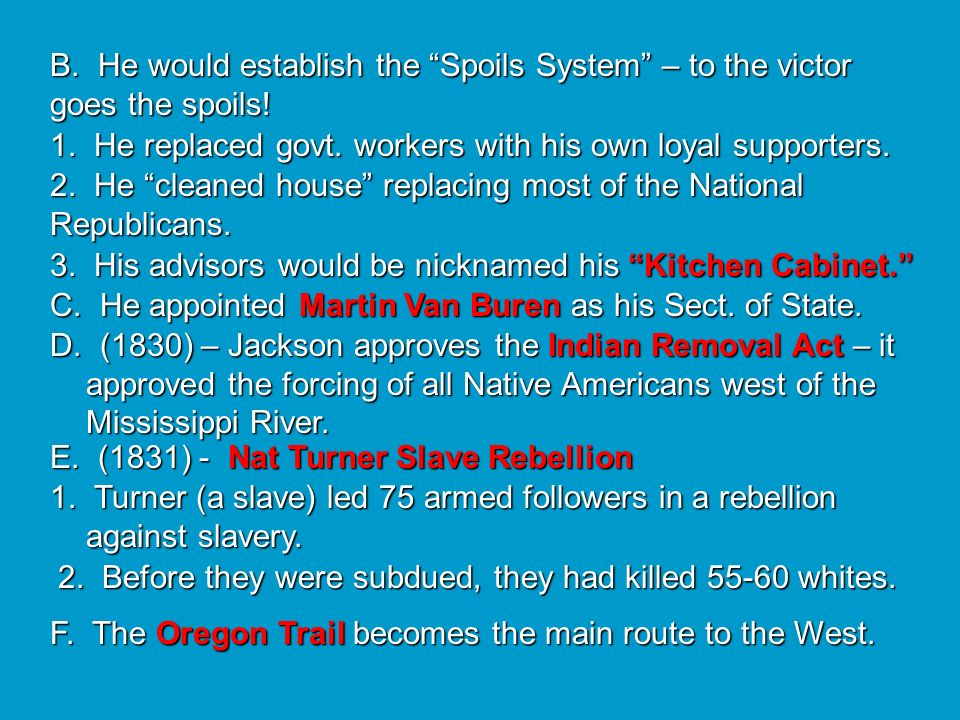 B. He would establish the Spoils System – to the victor goes the spoils!