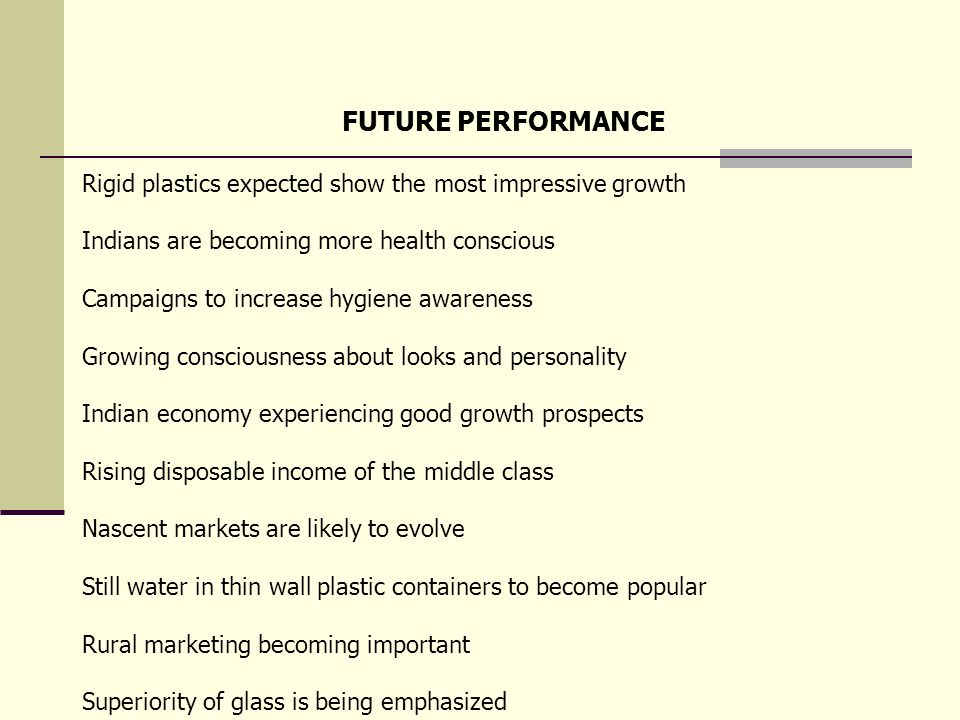 FUTURE PERFORMANCE Rigid plastics expected show the most impressive growth. Indians are becoming more health conscious.