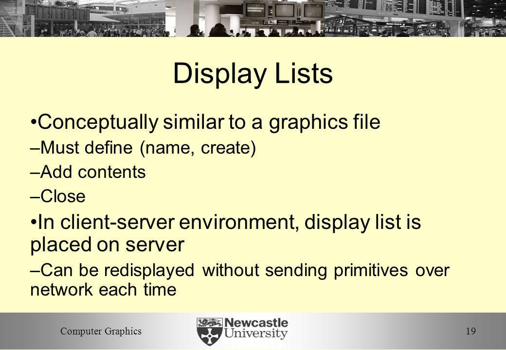 Display Lists Conceptually similar to a graphics file