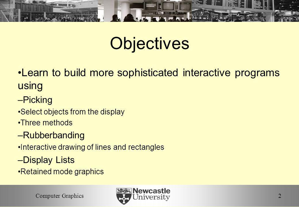 Objectives Learn to build more sophisticated interactive programs using. Picking. Select objects from the display.