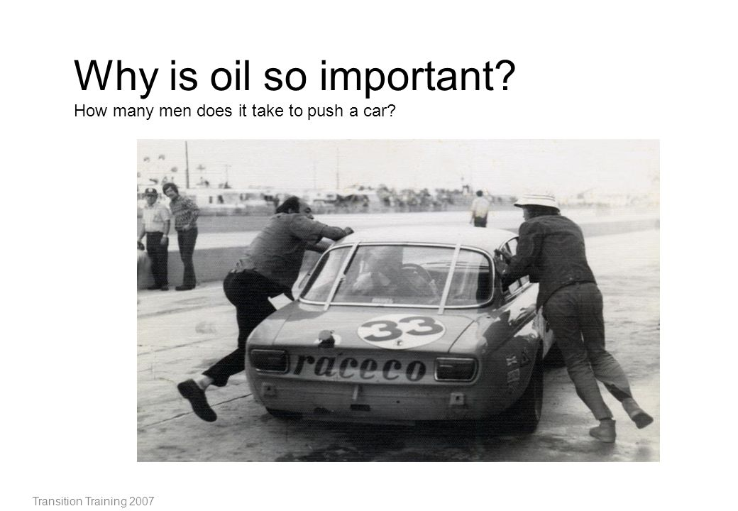 Why is oil so important How many men does it take to push a car