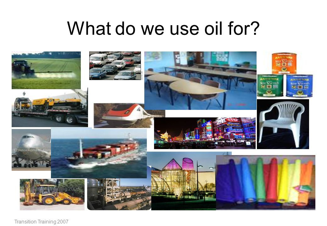 What do we use oil for 17 Transition Training 2007