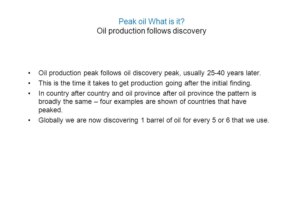 Peak oil What is it Oil production follows discovery