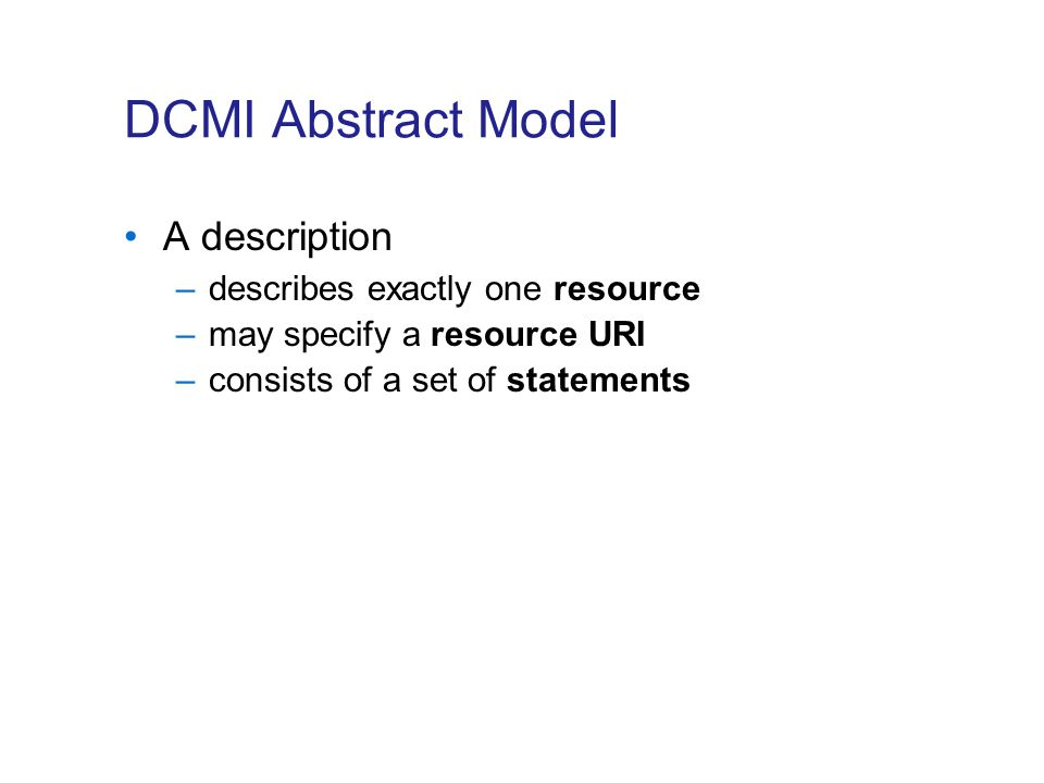 DCMI Abstract Model A description describes exactly one resource